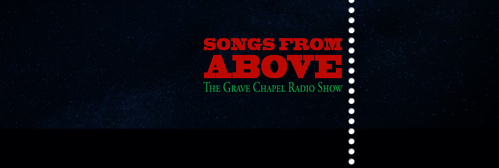 Songs From Above - The Grave Chapel Radi...