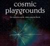Cosmic Playgrounds