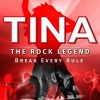 TINA – THE ROCK LEGEND BREAK EVERY RULE